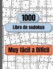 1000 Sudokus de muy fácil a difícil: Libro de sudokus para adultos, Libro de sudokus Cover Image