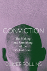 Conviction: The Making and Unmaking of the Violent Brain Cover Image