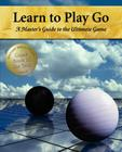 Learn to Play Go: A Master's Guide to the Ultimate Game (Volume I) Cover Image