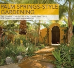 Palm Springs-Style Gardening: The Complete Guide to Plants and Practices for Gorgeous Dryland Gardens Cover Image