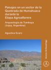 Paisajes En Un Sector de la Quebrada de Humahuaca Durante La Etapa Agroalfarera: Arqueologia de Tumbaya (Jujuy, Argentina) Cover Image