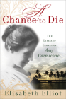 A Chance to Die: The Life and Legacy of Amy Carmichael Cover Image