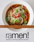 Ramen!: Delicious and Easy Ramen Recipes Cover Image