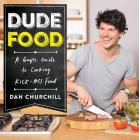 DudeFood: A Guy's Guide to Cooking Kick-Ass Food Cover Image