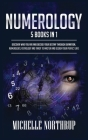 Numerology: 5 Books in 1: Discover Who You Are and Decode Your Destiny through Divination, Numerology, Astrology and Tarot to Mast Cover Image