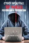 Cyber Weapons of Mass Psychological Destruction: and the People Who Use Them Cover Image