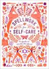 Spellwork for Self-Care: 40 Spells to Soothe the Spirit Cover Image