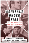 Admirals Under Fire: The U.S. Navy and the Vietnam War (Peace and Conflict) Cover Image
