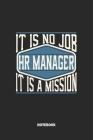 HR Manager Notebook - It Is No Job, It Is A Mission: Personalleiter Notizbuch / Tagebuch / Heft mit Blanko Seiten. Notizheft mit Weißen Blanken Seiten Cover Image