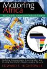Motoring Africa: Sustainable Automotive Industrialization. Building Entrepreneurs, Creating Jobs, and Driving the World's Next Economic Cover Image