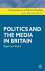 Politics and the Media in Britain (Contemporary Political Studies) Cover Image