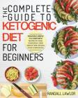 Keto Diet for Beginners: The Complete Guide to the Ketogenic Diet for Beginners Delicious, Simple and Easy Keto Recipes to Heal Your Body, Shed Cover Image