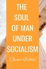 THE SOUL OF MAN UNDER SOCIALISM Oscar Wilde: Classic Literary Historical Book Cover Image
