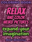 Relax and Color Weird Pictures - Expand Your Imagination - 100% fun - 100% relax: 200 Pages - 100 INCREDIBLE Images - A Relaxing Coloring Therapy - Gi Cover Image