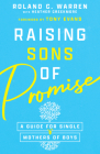 Raising Sons of Promise: A Guide for Single Mothers of Boys Cover Image