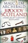 Bloody Scotland: Crime in 19th Century Scotland Cover Image