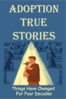 Adoption True Stories: Things Have Changed For Four Decades: The Basics Of Adoption Practice Cover Image