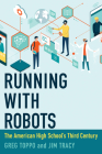 Running with Robots: The American High School's Third Century Cover Image
