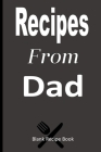 Recipes From Dad: Blank Recipe Book Journal to write in my favorite recipes/meals, 6