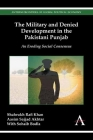 The Military and Denied Development in the Pakistani Punjab: An Eroding Social Consensus Cover Image