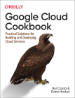 Google Cloud Cookbook: Practical Solutions for Building and Deploying Cloud Services Cover Image