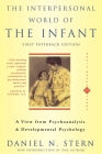 The Interpersonal World Of The Infant: A View from Psychoanalysis and Developmental Psychology Cover Image