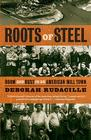 Roots of Steel: Boom and Bust in an American Mill Town Cover Image