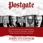 Postgate Lib/E: How the Washington Post Betrayed Deep Throat, Covered Up Watergate, and Began Today's Partisan Advocacy Journalism Cover Image