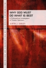 Why God Must Do What Is Best: A Philosophical Investigation of Theistic Optimism (Bloomsbury Studies in Philosophy of Religion) Cover Image
