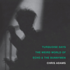 Turquoise Days: The Weird World of Echo & the Bunnymen Cover Image