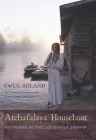 Atchafalaya Houseboat: My Years in the Louisiana Swamp Cover Image