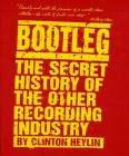 Bootleg: The Secret History of the Other Recording Industry Cover Image