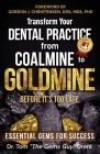 Transform Your Dental Practice from Coalmine to Goldmine Before It's Too Late: Essential Gems for Success Cover Image