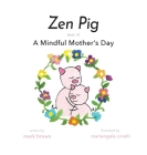Zen Pig: A Mindful Mother's Day Cover Image