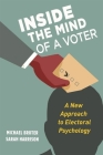 Inside the Mind of a Voter: A New Approach to Electoral Psychology Cover Image