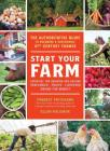 Start Your Farm: The Authoritative Guide to Becoming a Sustainable 21st Century Farmer Cover Image