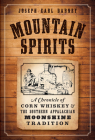 Mountain Spirits: A Chronicle of Corn Whiskey and the Southern Appalachian Moonshine Tradition (American Palate) Cover Image