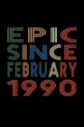 Epic Since February 1990: Birthday Gift for 30 Year Old Men and Women Cover Image