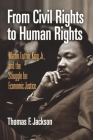 From Civil Rights to Human Rights: Martin Luther King, Jr., and the Struggle for Economic Justice (Politics and Culture in Modern America) Cover Image