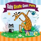 Baby Giraffe Goes Potty: Funny Picture Book with a Potty Training Chart and Visual Schedule for Potty Training for Toddlers (Large Print) Cover Image