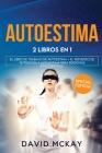 Autoestima: 2 LIBROS EN 1 EL LIBRO DE TRABAJO DE AUTOESTIMA + EL REFUERZO DE AUTOAYUDA Y AUTOESTIMA PARA PERSONAS INTROVERTIDAS. S Cover Image
