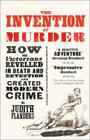 Invention of Murder: How the Victorians Revelled in Death and Detection and Created Modern Crime Cover Image