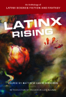 Latinx Rising: An Anthology of Latinx Science Fiction and Fantasy Cover Image
