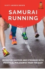 Samurai Running: Be Faster, Happier and Stronger with Practical Philosophy from the East Cover Image