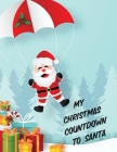 My Christmas Countdown To Santa: Ages 4-10 Dear Santa Letter - Wish List - Gift Ideas Cover Image