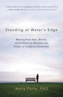 Standing at Water's Edge: Moving Past Fear, Blocks, and Pitfalls to Discover the Power of Creative Immersion Cover Image