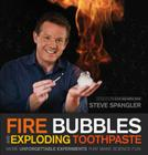 Fire Bubbles and Exploding Toothpaste: More Unforgettable Experiments That Make Science Fun (Steve Spangler Science) Cover Image