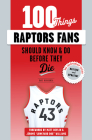 100 Things Raptors Fans Should Know & Do Before They Die (100 Things...Fans Should Know) Cover Image