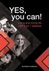 Yes, you can!: Living and loving life with Type 1 diabetes Cover Image