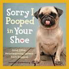 Sorry I Pooped in Your Shoe (and Other Heartwarming Letters from Doggie) Cover Image